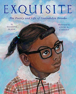 Exquisite - the poetry and life of Gwendolyn Brooks by Suzanne Slade