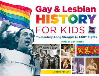 Gay and lesbian history for kids - the century-long struggle for LGBT rights, with 21 activities by Jerome Pohlen