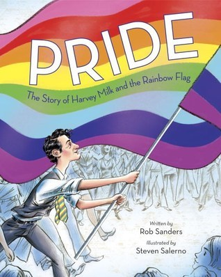 Pride - the Story of Harvey Milk and the Rainbow Flag by Rob Sanders