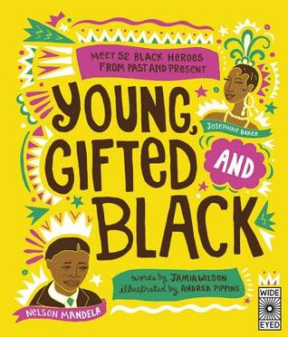 Young, gifted and black - meet 52 black heroes from past and present by Jamia Wilson